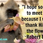"""""I hope some day to meet God, because I want to thank Him for """